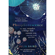 Phosphorescence: On Awe, Wonder And Things That Sustain You When The World Goes Dark by Julia Baird, 9780008463625