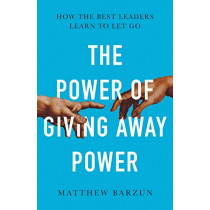 The Power of Giving Power Away: How the Best Leaders Learn to Let Go by Matthew Barzun, 9780008471699