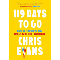 119 Days to Go: How to train for and smash your first marathon by Chris Evans, 9780008480752