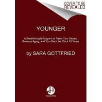 Younger: A Breakthrough Program to Reset Your Genes, Reverse Aging, and Turn Back the Clock 10 Years by Dr Sara Gottfried, 9780062316288