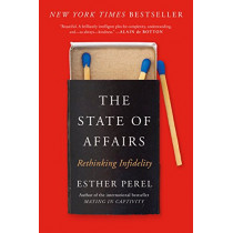 The State of Affairs: Rethinking Infidelity by Esther Perel, 9780062322593