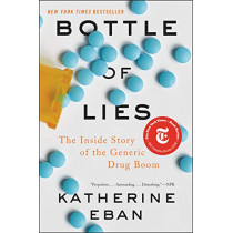 Bottle of Lies: The Inside Story of the Generic Drug Boom by Katherine Eban, 9780062338792