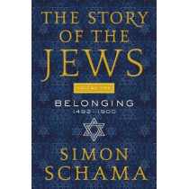 The Story of the Jews Volume Two: Belonging: 1492-1900 by Simon Schama, 9780062339577