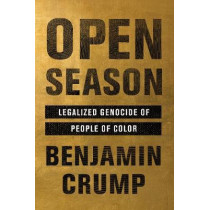 Open Season: Legalized Genocide of Colored People by Benjamin Crump, 9780062375094