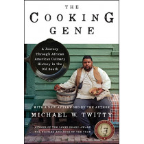 The Cooking Gene: A Journey Through African American Culinary History in the Old South by Michael W Twitty, 9780062379276