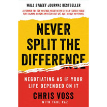 Never Split the Difference: Negotiating as If Your Life Depended on It by Chris Voss, 9780062407801