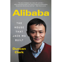 Alibaba: The House That Jack Ma Built by Duncan Clark, 9780062413413