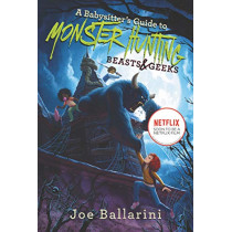 A Babysitter's Guide to Monster Hunting #2: Beasts & Geeks by Joe Ballarini, 9780062437884
