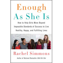 Enough as She Is: How to Help Girls Move Beyond Impossible Standards of Success to Live Healthy, Happy, and Fulfilling Lives by Rachel Simmons, 9780062438423