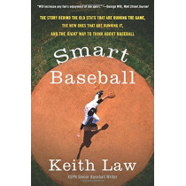 Smart Baseball: The Story Behind the Old STATS That Are Ruining the Game, the New Ones That Are Running It, and the Right Way to Think about Baseball by Keith Law, 9780062490230