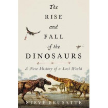 The Rise and Fall of the Dinosaurs: A New History of a Lost World by Steve Brusatte, 9780062490421
