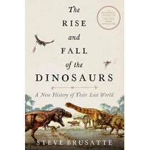 The Rise and Fall of the Dinosaurs: A New History of a Lost World by Steve Brusatte, 9780062490438