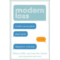Modern Loss: Candid Conversation About Grief. Beginners Welcome. by Rebecca Soffer, 9780062499189