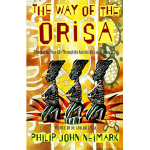 The Way of the Orisa: Empowering Your Life Through the Ancient African Religion of Ifa by Philip John Neimark, 9780062505576