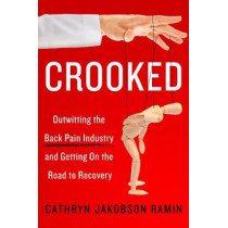 Crooked: Outwitting the Back Pain Industry and Getting on the Road to Recovery by Cathryn Jakobson Ramin, 9780062641793