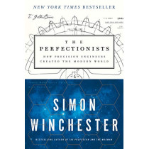 The Perfectionists: How Precision Engineers Created the Modern World by Simon Winchester, 9780062652560