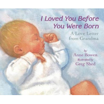 I Loved You Before You Were Born Board Book: A Love Letter from Grandma by Anne Bowen, 9780062690944