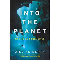 Into the Planet: My Life as a Cave Diver by Jill Heinerth, 9780062691545