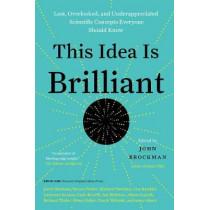 This Idea Is Brilliant: Lost, Overlooked, and Underappreciated Scientific Concepts Everyone Should Know by John Brockman, 9780062698216