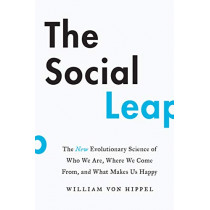 The Social Leap: The New Evolutionary Science of Who We Are, Where We Come From, and What Makes Us Happy by William von Hippel, 9780062740397