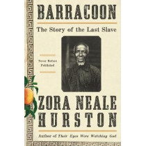 """Barracoon: The Story of the Last """"Black Cargo"""" by Zora Neale Hurston, 9780062748201"""
