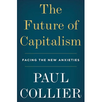 The Future of Capitalism: Facing the New Anxieties by Paul Collier, 9780062748676