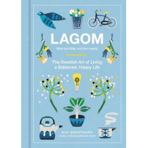 Lagom: Not Too Little, Not Too Much: The Swedish Art of Living a Balanced, Happy Life by Niki Brantmark, 9780062748799