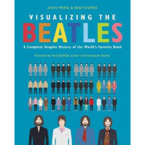 Visualizing the Beatles: A Complete Graphic History of the World's Favorite Band by John Pring, 9780062790989