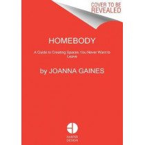 Homebody: A Guide to Creating Spaces You Never Want to Leave by Joanna Gaines, 9780062801975