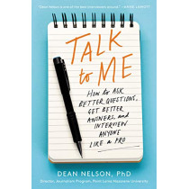 Talk to Me: How to Ask Better Questions, Get Better Answers, and Interview Anyone Like a Pro by Dean Nelson, 9780062825209