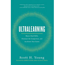Ultralearning: Master Hard Skills, Outsmart the Competition, and Accelerate Your Career by Scott Young, 9780062852687