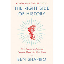 The Right Side of History: How Reason and Moral Purpose Made the West Great by Ben Shapiro, 9780062857903