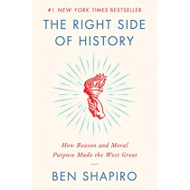 The Right Side of History: How Reason and Moral Purpose Made the West Great by Ben Shapiro, 9780062857910