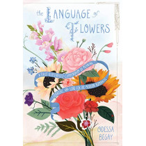 The Language of Flowers: A Fully Illustrated Compendium of Meaning, Literature, and Lore for the Modern Romantic by Odessa Begay, 9780062873194