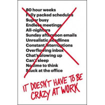 It Doesn't Have to Be Crazy at Work by Jason Fried, 9780062874788