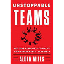 Unstoppable Teams: The Four Essential Actions of High-Performance Leadership by Alden Mills, 9780062876157