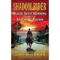 Shadow Rider: Blood Sky at Morning and Shadow Rider: Apache Sundown: Two Classic Westerns by Jory Sherman, 9780062878915