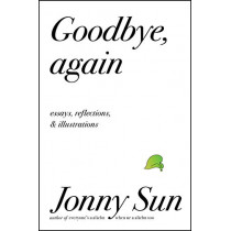 Goodbye, Again: Essays, Reflections, and Illustrations by Jonny Sun, 9780062880857
