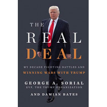The Real Deal: My Decade Fighting Battles and Winning Wars with Trump by George A. Sorial, 9780062887665