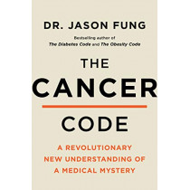 The Cancer Code: A Revolutionary New Understanding of a Medical Mystery (The Wellness Code) by Fung M.D., Jason, 9780062894007
