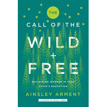 The Call of the Wild and Free: Reclaiming Wonder in Your Child's Education by Ainsley Arment, 9780062916518