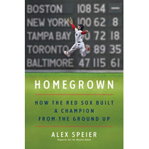 Homegrown: How the Red Sox Built a Champion from the Ground Up by Alex Speier, 9780062943552