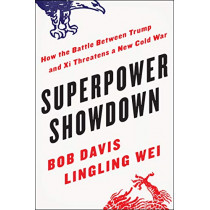 Superpower Showdown: How the Battle Between Trump and Xi Threatens a New Cold War by Bob Davis, 9780062953056
