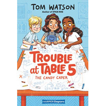 Trouble at Table 5 #1: The Candy Caper by Tom Watson, 9780062953407