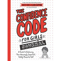 The Confidence Code for Girls Journal: A Guide to Embracing Your Amazingly Imperfect, Totally Powerful Self by Katty Kay, 9780062954107