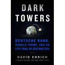 Dark Towers: Deutsche Bank, Donald Trump, and an Epic Trail of Destruction by David Enrich, 9780063045439