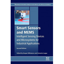Smart Sensors and MEMS: Intelligent Sensing Devices and Microsystems for Industrial Applications by S Nihtianov, 9780081020555