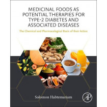 Medicinal Foods as Potential Therapies for Type-2 Diabetes and Associated Diseases: The Chemical and Pharmacological Basis of their Action by Solomon Habtemariam, 9780081029220