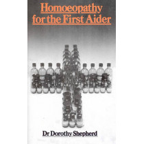 Homoeopathy For The First Aider by Dorothy Shepherd, 9780091934781
