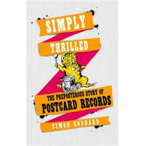 Simply Thrilled: The Preposterous Story of Postcard Records by Simon Goddard, 9780091958251